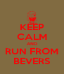 KEEP CALM AND RUN FROM BEVERS - Personalised Poster A4 size