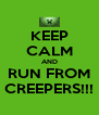 KEEP CALM AND RUN FROM CREEPERS!!! - Personalised Poster A4 size