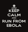KEEP CALM AND RUN FROM EBOLA - Personalised Poster A4 size