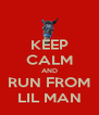 KEEP CALM AND RUN FROM LIL MAN - Personalised Poster A4 size