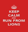 KEEP CALM AND RUN FROM LIONS - Personalised Poster A4 size