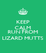 KEEP CALM AND RUN FROM LIZARD MUTTS - Personalised Poster A4 size