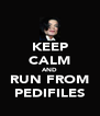 KEEP CALM AND RUN FROM PEDIFILES - Personalised Poster A4 size