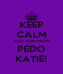 KEEP CALM AND RUN FROM PEDO KATIE! - Personalised Poster A4 size