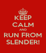 KEEP CALM AND RUN FROM SLENDER! - Personalised Poster A4 size