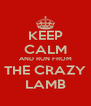 KEEP CALM AND RUN FROM THE CRAZY LAMB - Personalised Poster A4 size
