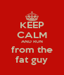 KEEP CALM AND RUN from the fat guy - Personalised Poster A4 size