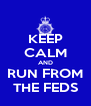 KEEP CALM AND RUN FROM THE FEDS - Personalised Poster A4 size