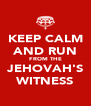 KEEP CALM AND RUN FROM THE JEHOVAH'S WITNESS - Personalised Poster A4 size