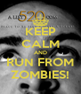 KEEP CALM AND RUN FROM ZOMBIES! - Personalised Poster A4 size