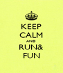 KEEP CALM AND RUN& FUN - Personalised Poster A4 size