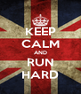 KEEP CALM AND RUN HARD - Personalised Poster A4 size