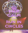KEEP CALM AND RUN IN CIRCLES - Personalised Poster A4 size