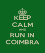 KEEP CALM AND RUN IN COIMBRA - Personalised Poster A4 size