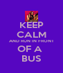 KEEP CALM AND RUN IN FRONT OF A  BUS - Personalised Poster A4 size