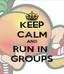 KEEP CALM AND RUN IN  GROUPS - Personalised Poster A4 size