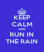 KEEP CALM AND RUN IN THE RAIN - Personalised Poster A4 size