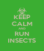 KEEP CALM AND RUN INSECTS - Personalised Poster A4 size