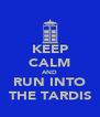 KEEP CALM AND RUN INTO THE TARDIS - Personalised Poster A4 size