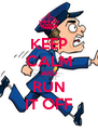 KEEP CALM AND RUN IT OFF - Personalised Poster A4 size