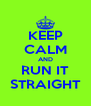 KEEP CALM AND RUN IT STRAIGHT - Personalised Poster A4 size