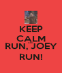 KEEP CALM AND RUN, JOEY RUN! - Personalised Poster A4 size