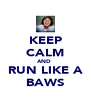 KEEP CALM AND  RUN LIKE A BAWS - Personalised Poster A4 size