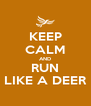 KEEP CALM AND RUN LIKE A DEER - Personalised Poster A4 size