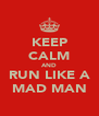 KEEP CALM AND RUN LIKE A MAD MAN - Personalised Poster A4 size