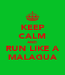 KEEP CALM AND RUN LIKE A MALAGUA - Personalised Poster A4 size