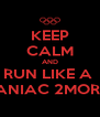 KEEP CALM AND RUN LIKE A  MANIAC 2MORO! - Personalised Poster A4 size