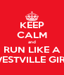 KEEP CALM and RUN LIKE A WESTVILLE GIRL - Personalised Poster A4 size