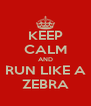 KEEP CALM AND RUN LIKE A ZEBRA - Personalised Poster A4 size