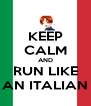 KEEP CALM AND RUN LIKE AN ITALIAN - Personalised Poster A4 size