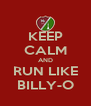KEEP CALM AND RUN LIKE BILLY-O - Personalised Poster A4 size