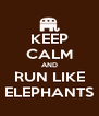 KEEP CALM AND RUN LIKE ELEPHANTS - Personalised Poster A4 size