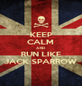 KEEP CALM AND RUN LIKE JACK SPARROW - Personalised Poster A4 size