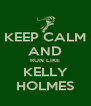 KEEP CALM AND RUN LIKE KELLY HOLMES - Personalised Poster A4 size