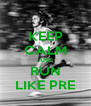 KEEP CALM AND RUN LIKE PRE - Personalised Poster A4 size
