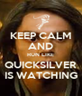 KEEP CALM AND RUN LIKE QUICKSILVER IS WATCHING - Personalised Poster A4 size