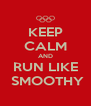 KEEP CALM AND RUN LIKE  SMOOTHY - Personalised Poster A4 size