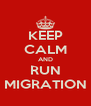 KEEP CALM AND RUN MIGRATION - Personalised Poster A4 size