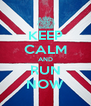 KEEP CALM AND RUN NOW - Personalised Poster A4 size