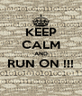 KEEP CALM AND RUN ON !!!  - Personalised Poster A4 size