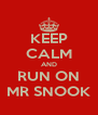 KEEP CALM AND RUN ON MR SNOOK - Personalised Poster A4 size