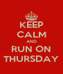 KEEP CALM AND RUN ON THURSDAY - Personalised Poster A4 size