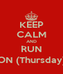 KEEP CALM AND RUN ON (Thursday) - Personalised Poster A4 size
