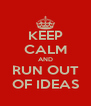 KEEP CALM AND RUN OUT OF IDEAS - Personalised Poster A4 size