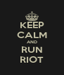 KEEP CALM AND RUN RIOT - Personalised Poster A4 size