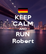 KEEP CALM AND RUN Robert - Personalised Poster A4 size